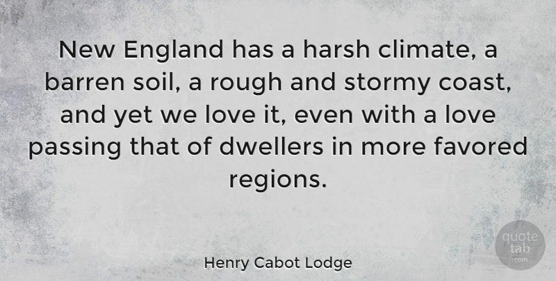 Henry Cabot Lodge Quote About Barren, England, Harsh, Love, Passing: New England Has A Harsh...