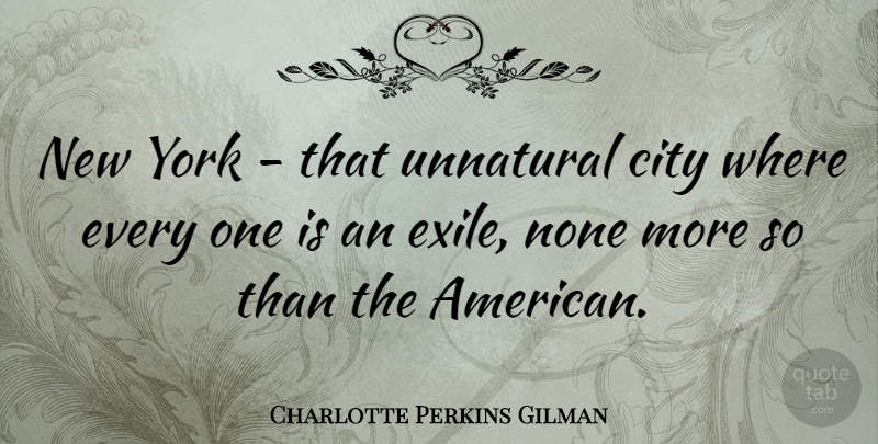 Charlotte Perkins Gilman Quote About None, York: New York That Unnatural City...