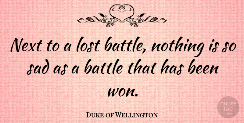 Duke of Wellington Quote About War, Victory, Battle: Next To A Lost Battle...