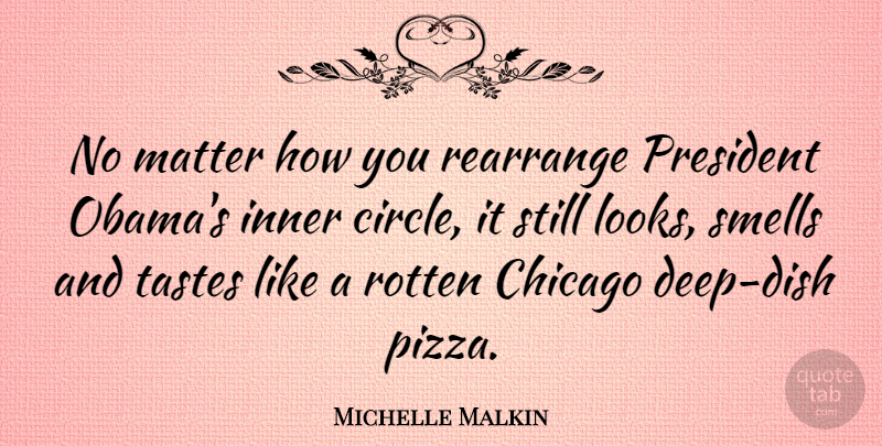 Michelle Malkin Quote About Circles, Smell, President: No Matter How You Rearrange...