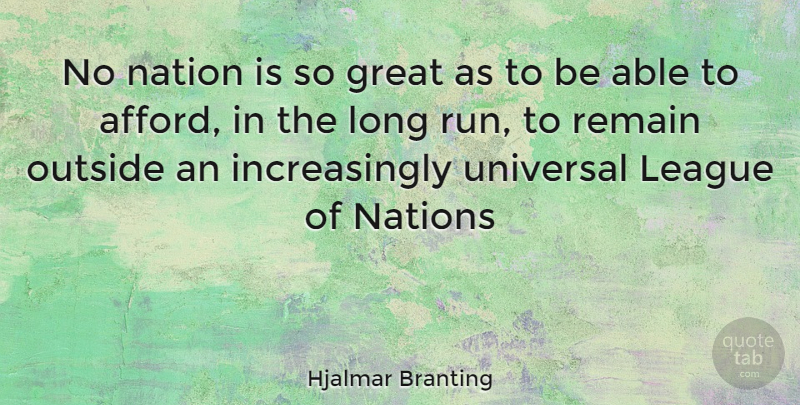Hjalmar Branting Quote About Running, League, Long: No Nation Is So Great...