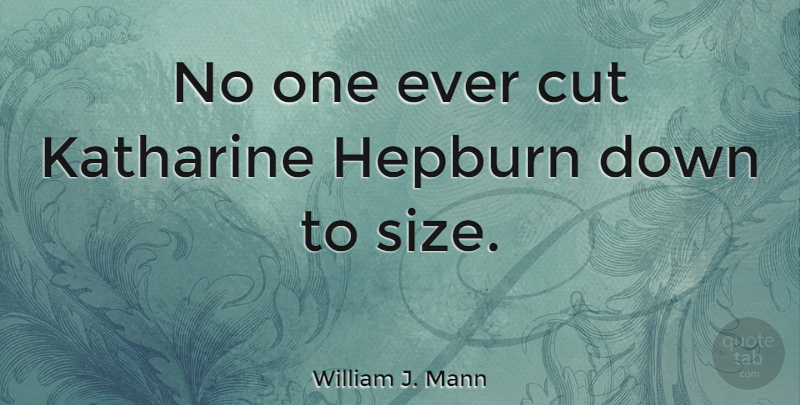 William J. Mann Quote About undefined: No One Ever Cut Katharine...