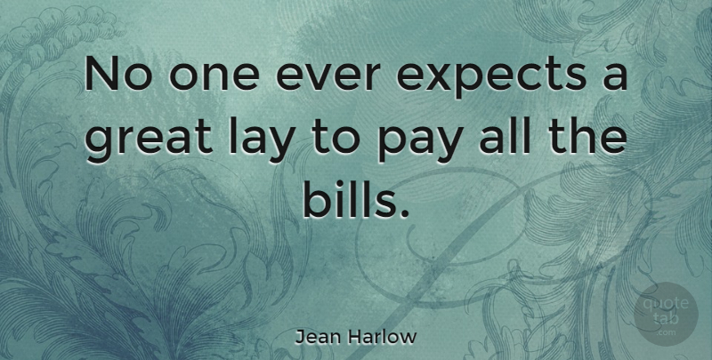 Jean Harlow Quote About Bills, Pay, Lays: No One Ever Expects A...