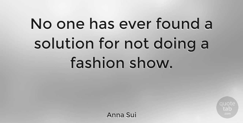 Anna Sui Quote About Fashion, Found, Shows: No One Has Ever Found...