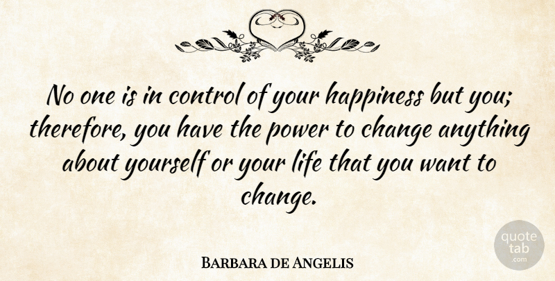 Barbara de Angelis Quote About Change, Happiness, Being Happy: No One Is In Control...