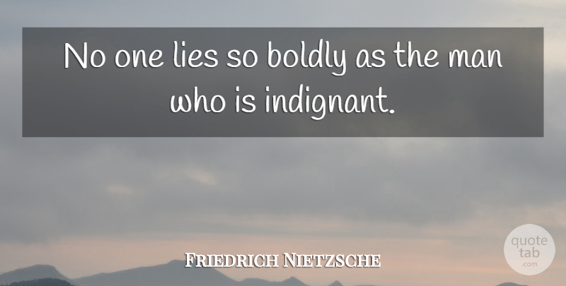 Friedrich Nietzsche Quote About Lying, Men, Indignant: No One Lies So Boldly...