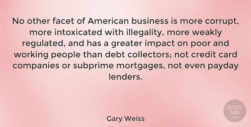Gary Weiss Quote About Business, Card, Companies, Credit, Debt: No Other Facet Of American...