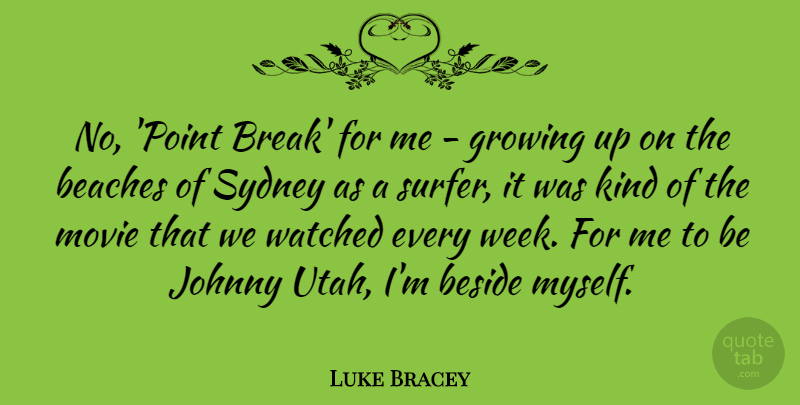 Luke Bracey Quote About Beaches, Beside, Johnny, Sydney, Watched: No Point Break For Me...