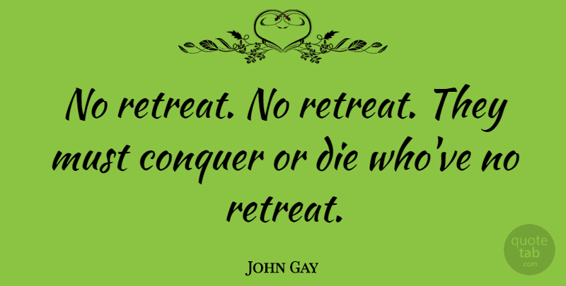 John Gay Quote About Victory, Retreat, Conquer: No Retreat No Retreat They...