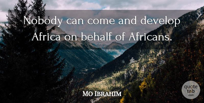 Mo Ibrahim Quote About Africa, Behalf, Develop, Nobody: Nobody Can Come And Develop...