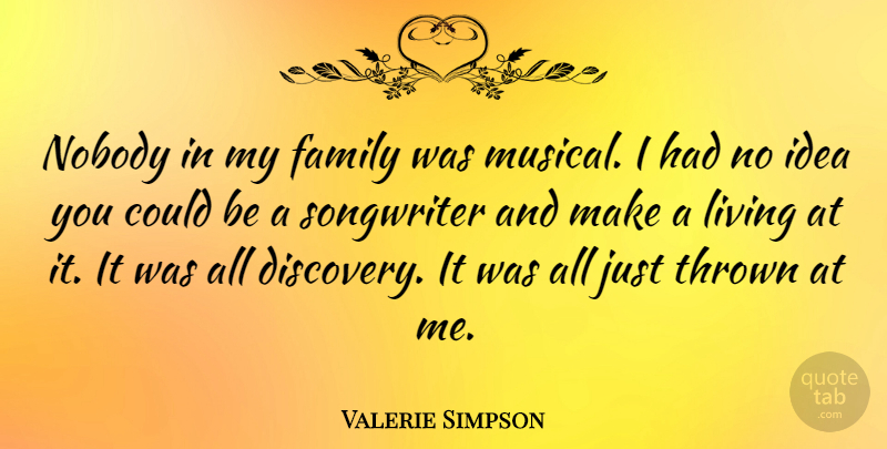 Valerie Simpson Quote About Family, Living, Nobody, Songwriter, Thrown: Nobody In My Family Was...