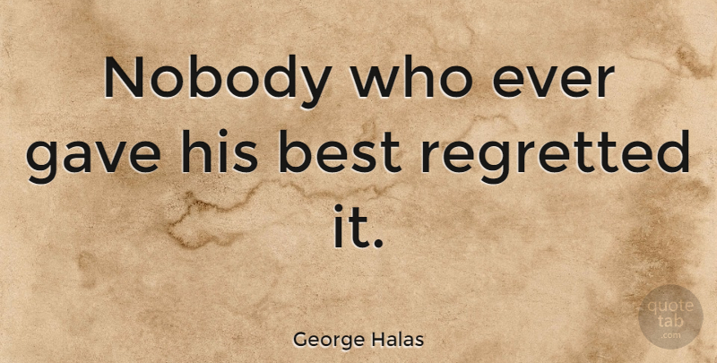George Halas Quote About Inspirational, Motivational, Success: Nobody Who Ever Gave His...