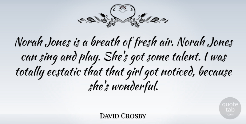 David Crosby Quote About Breath, Ecstatic, Fresh, Jones, Sing: Norah Jones Is A Breath...