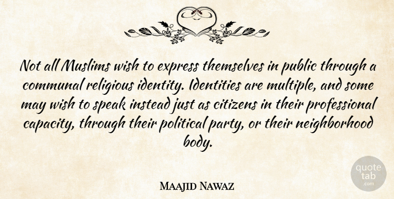 Maajid Nawaz Quote About Citizens, Communal, Express, Identities, Instead: Not All Muslims Wish To...