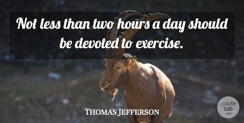 Thomas Jefferson Quote About Exercise, Two, Endurance: Not Less Than Two Hours...