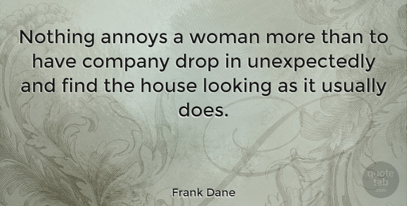 Frank Dane Quote About Home, House, Doe: Nothing Annoys A Woman More...