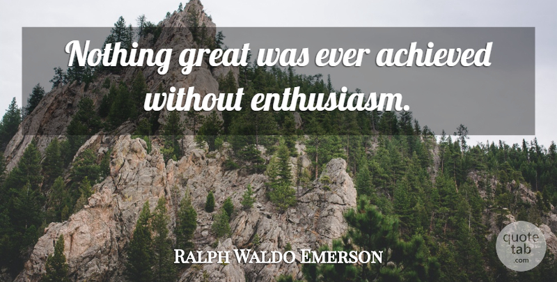 Ralph Waldo Emerson Quote About Inspirational, Life, Motivational: Nothing Great Was Ever Achieved...