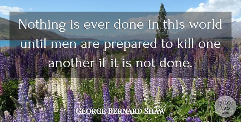 George Bernard Shaw Quote About Men, World, Done: Nothing Is Ever Done In...