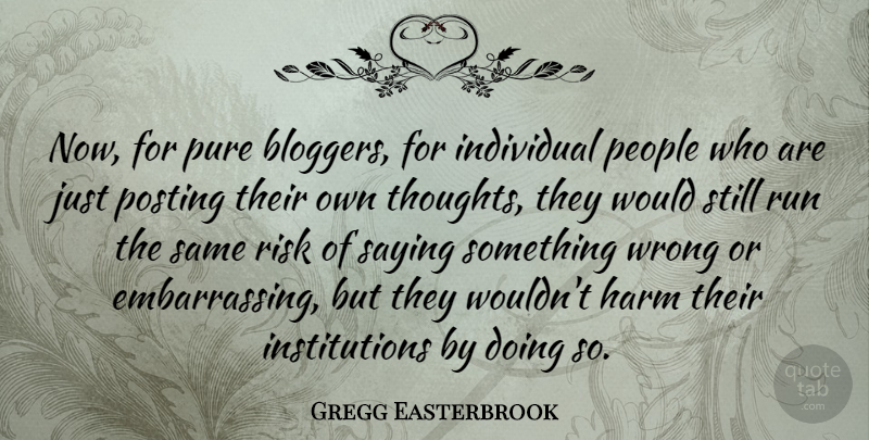 Gregg Easterbrook Quote About Running, People, Risk: Now For Pure Bloggers For...