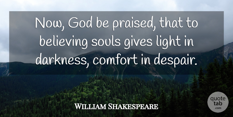 William Shakespeare Quote About Inspirational, Cancer, Believe: Now God Be Praised That...