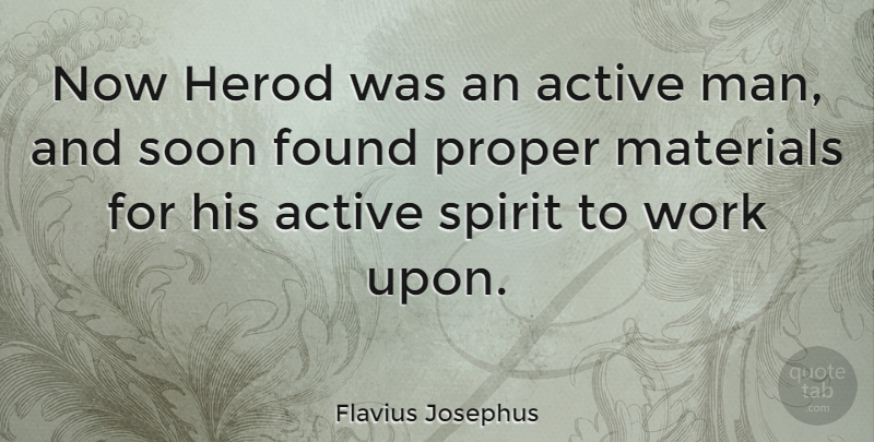 Flavius Josephus Quote About Found, Materials, Proper, Soon, Work: Now Herod Was An Active...