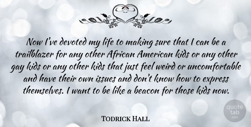 Todrick Hall Quote About African, Beacon, Devoted, Express, Issues: Now Ive Devoted My Life...