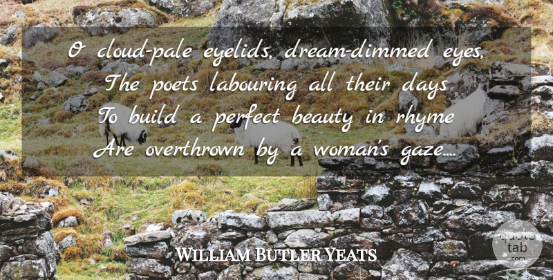 William Butler Yeats Quote About Beauty, Dream, Women: O Cloud Pale Eyelids Dream...