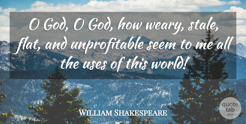 William Shakespeare Quote About God, Despair, Use: O God O God How...