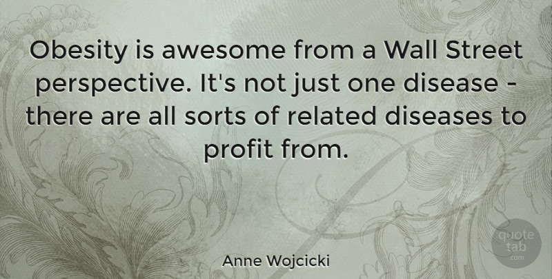 Anne Wojcicki Quote About Awesome, Disease, Diseases, Obesity, Profit: Obesity Is Awesome From A...
