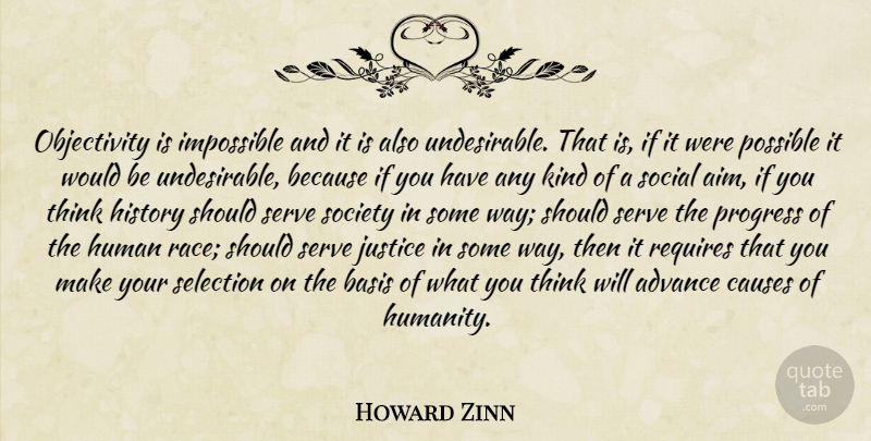 Howard Zinn Quote About Thinking, Objectivity, Race: Objectivity Is Impossible And It...