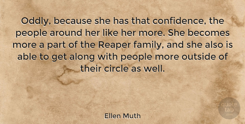 Ellen Muth Quote About Confidence, Circles, People: Oddly Because She Has That...