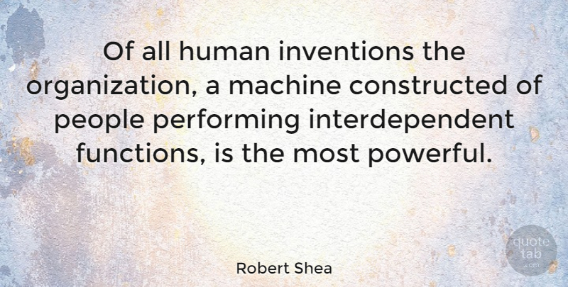 Robert Shea Quote About American Author, Human, Machine, People, Performing: Of All Human Inventions The...