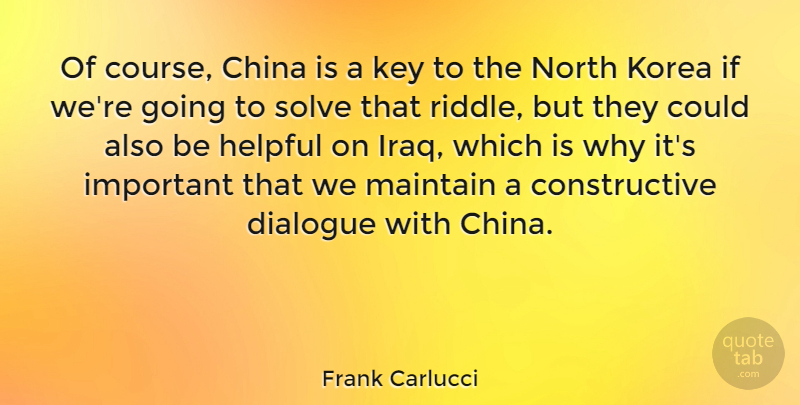 Frank Carlucci Quote About Keys, Korea, Iraq: Of Course China Is A...