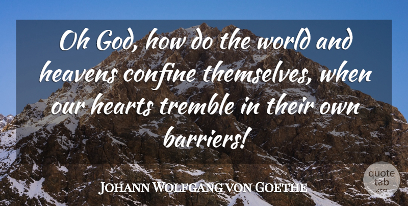 Johann Wolfgang von Goethe Quote About Heart, Heaven, World: Oh God How Do The...