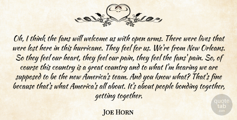 Joe Horn Quote About Bonding, Country, Course, Fans, Fine: Oh I Think The Fans...