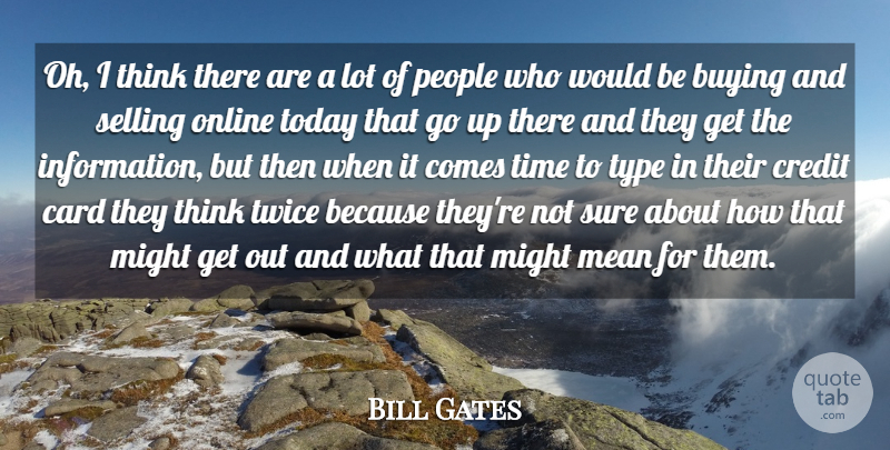 Bill Gates Quote About Mean, Thinking, People: Oh I Think There Are...