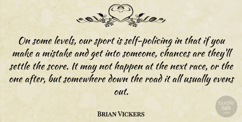 Brian Vickers Quote About Chances, Happen, Mistake, Next, Road: On Some Levels Our Sport...