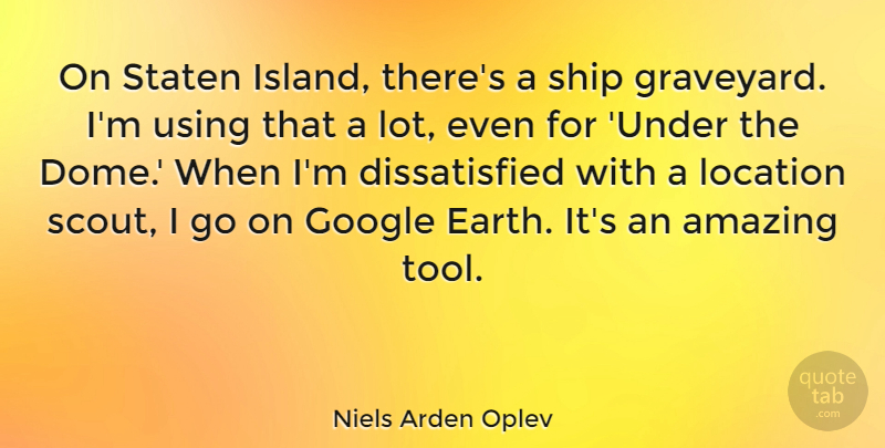 Niels Arden Oplev Quote About Amazing, Google, Location, Using: On Staten Island Theres A...