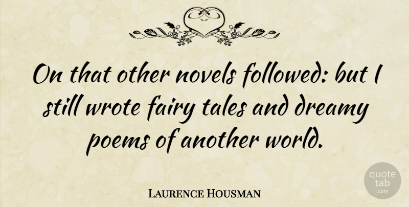 Laurence Housman Quote About Novels, Poems, Tales: On That Other Novels Followed...