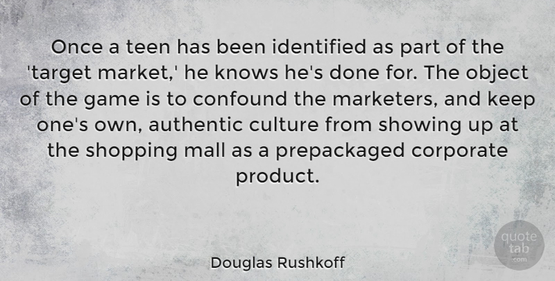 Douglas Rushkoff Quote About Games, Shopping, Culture: Once A Teen Has Been...