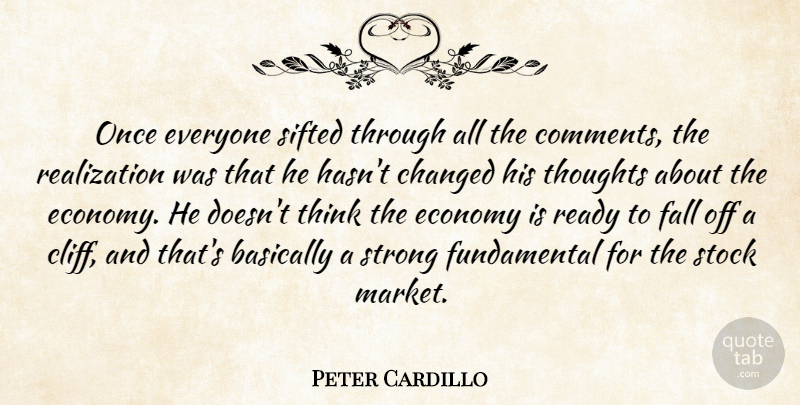 Peter Cardillo Quote About Basically, Changed, Economy, Economy And Economics, Fall: Once Everyone Sifted Through All...