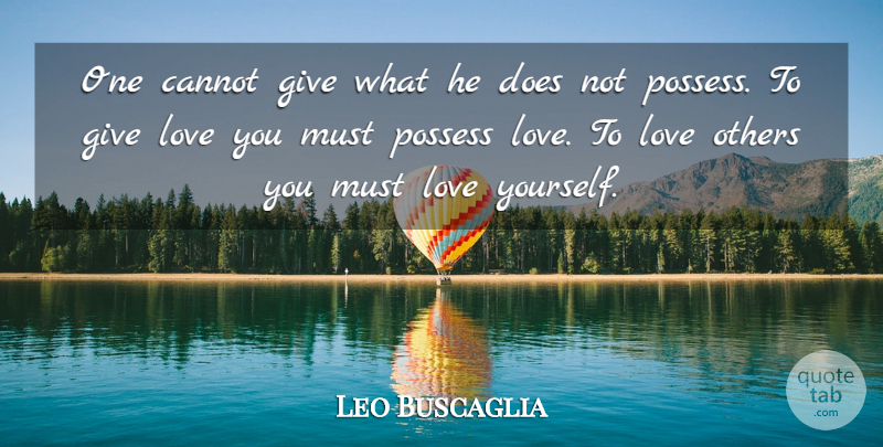 Leo Buscaglia Quote About Love, Giving, Doe: One Cannot Give What He...