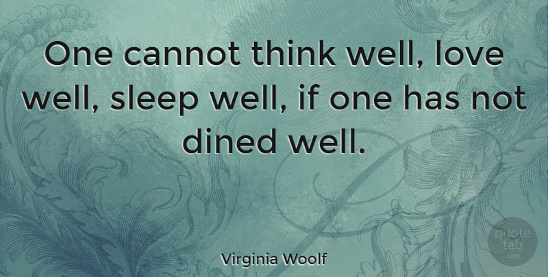 Virginia Woolf Quote About Love, Food, Sleep: One Cannot Think Well Love...