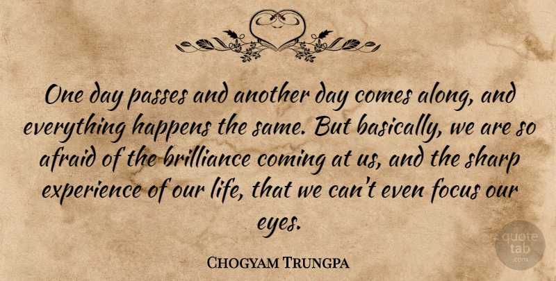 Chogyam Trungpa Quote About Eye, Focus, Grace: One Day Passes And Another...