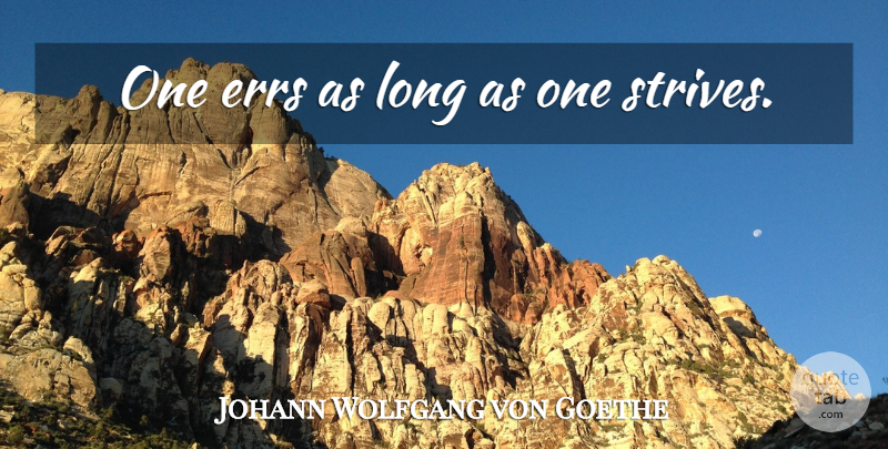 Johann Wolfgang von Goethe Quote About Errors, Long, Strive: One Errs As Long As...