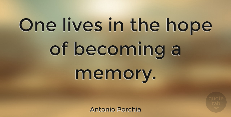Antonio Porchia Quote About Love, Inspirational, Funny: One Lives In The Hope...