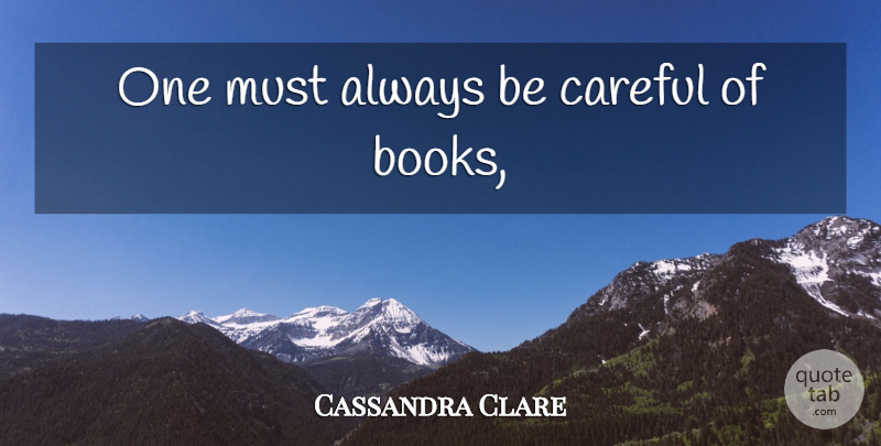 Cassandra Clare Quote About Book, Infernal Devices, Shadowhunters: One Must Always Be Careful...