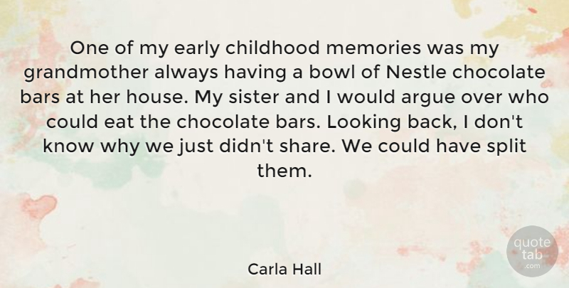 Carla Hall Quote About Argue, Bars, Bowl, Chocolate, Early: One Of My Early Childhood...