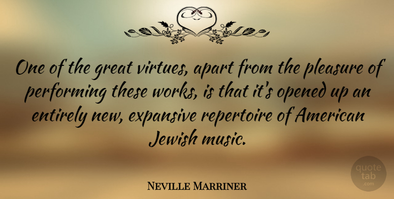 Neville Marriner Quote About Apart, Entirely, Expansive, Great, Jewish: One Of The Great Virtues...