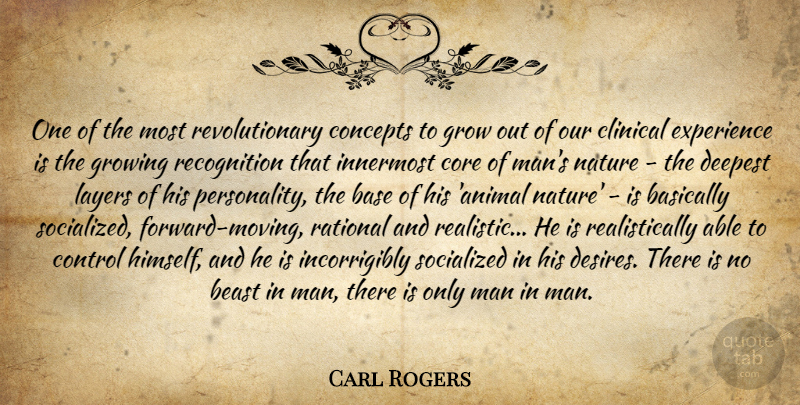 Carl Rogers Quote About Moving, Animal, Men: One Of The Most Revolutionary...